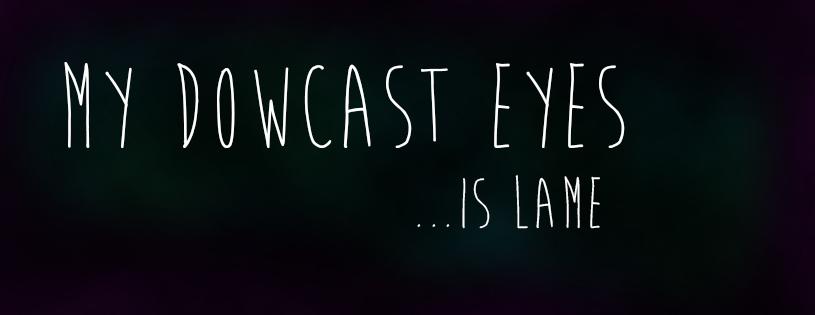 My Downcast Eyes1